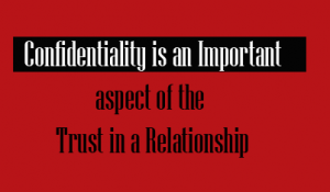 Confidentiality inmportant aspect to gain Trust in Relationship